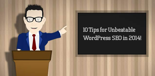 10 Tips for Unbeatable WordPress SEO in 2014!