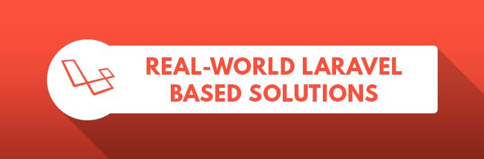 Real-World Laravel Based Solutions