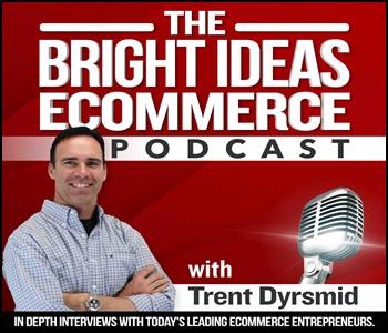 Bright Ideas eCommerce Podcast - Trent Dyrsmid