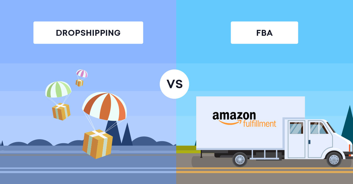 Dropshipping Vs Amazon FBA: Which Should You Choose in 2019