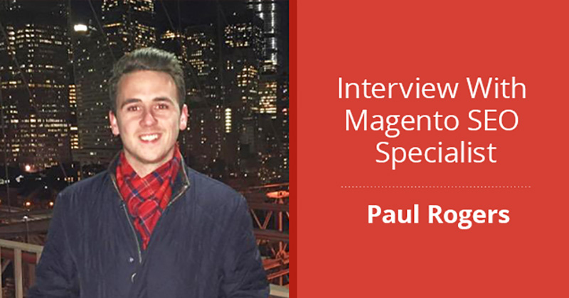 Interview With Paul Rogers, Magento SEO Specialist