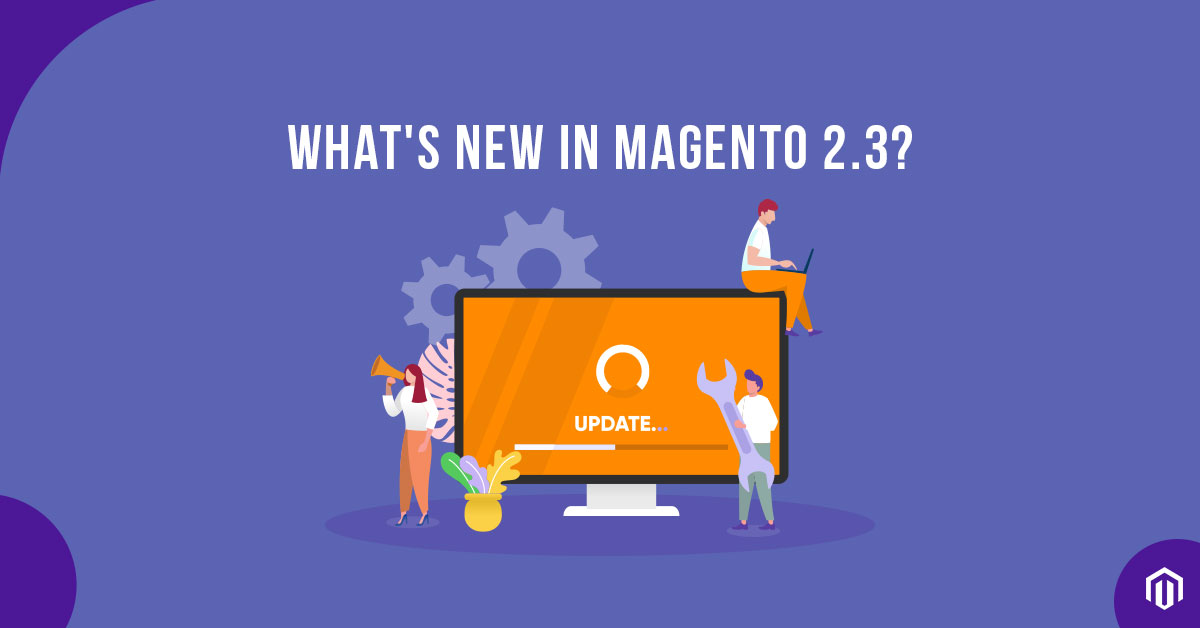 Magento 2 3 Release: Features, Upgrades, & Latest Improvements