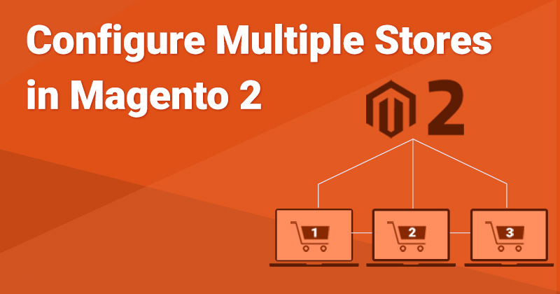 How To Create and Configure Multi Store In Magento 2