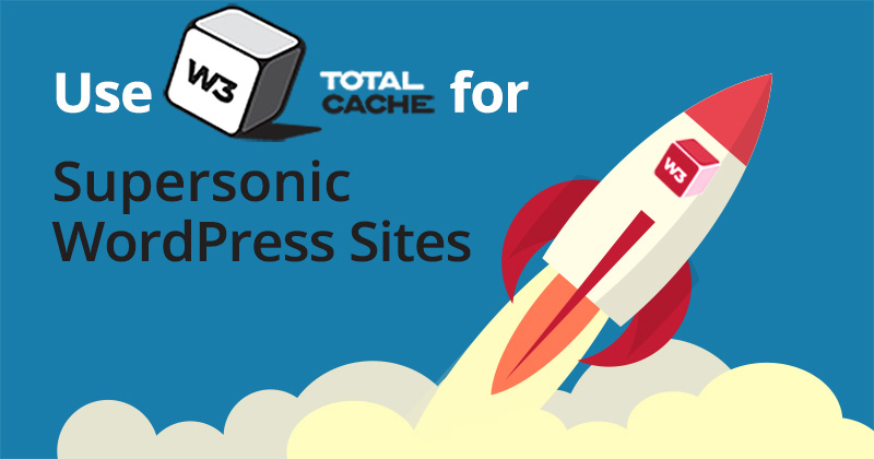 Use-W3-Total-Cache-To-Make-Your-WordPress-Websites-Faster