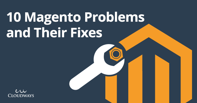 10 Magento Problems and Their Fixes