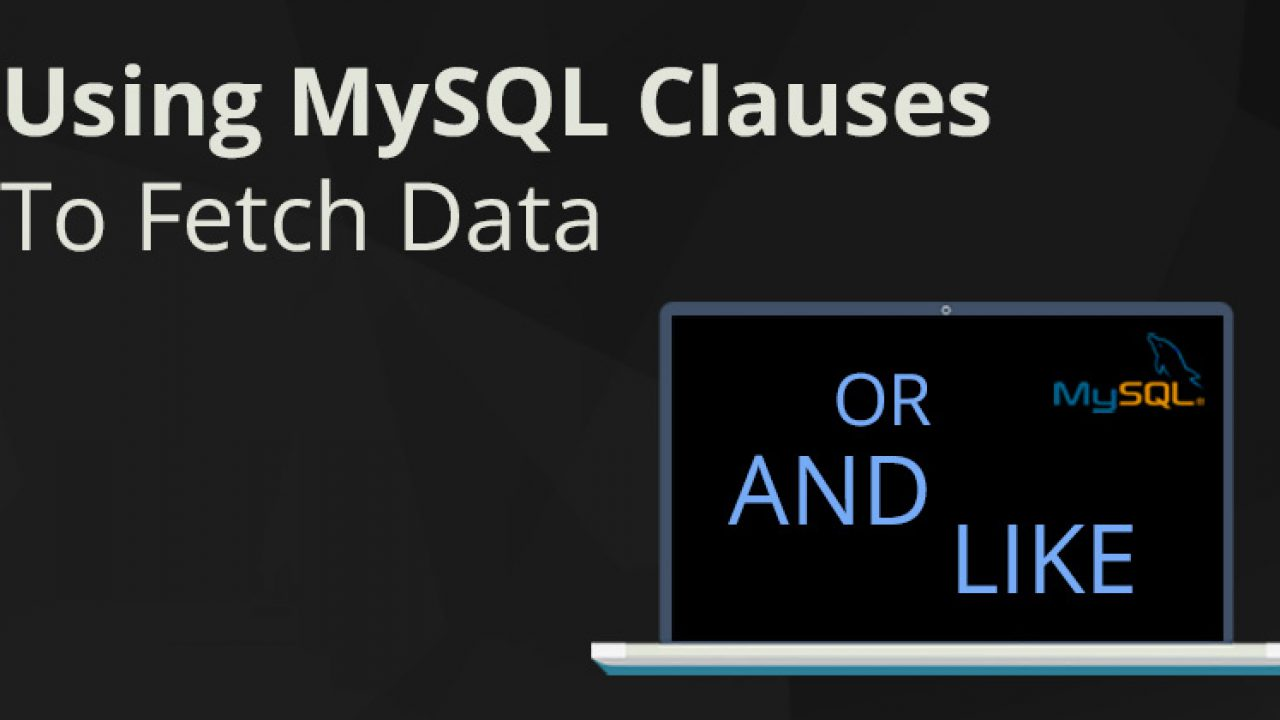 How To Use Clauses in MySQL To Fetch Data